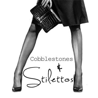 Cobblestone and Stilettos